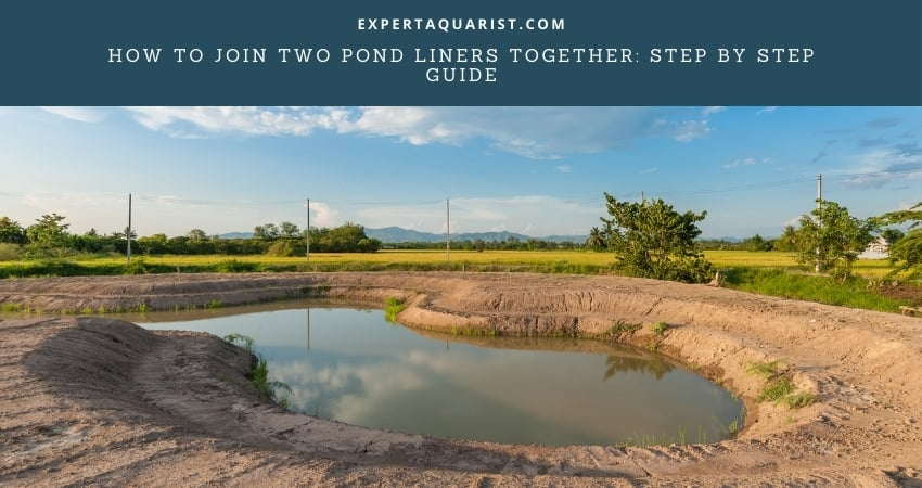 How To Join Two Pond Liners Together